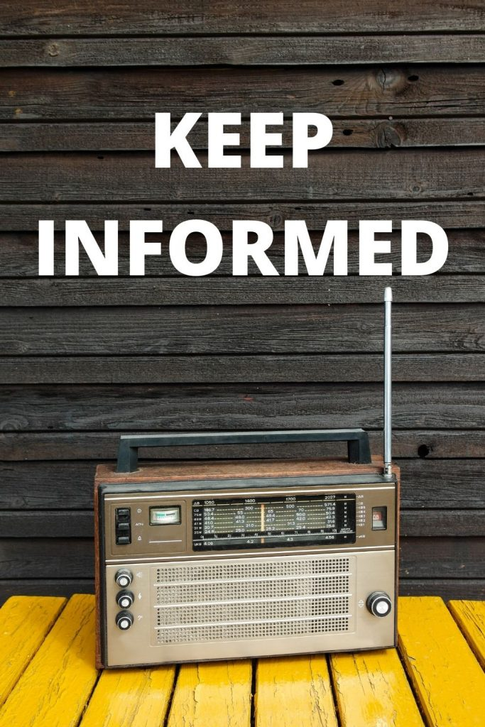 KEEP INFORMED BY LISTENING TO YOUR LOCAL RADIO FOR UPDATES ON THE DISASTER.